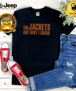 The Jackets Are Why I Drink Tee shirt